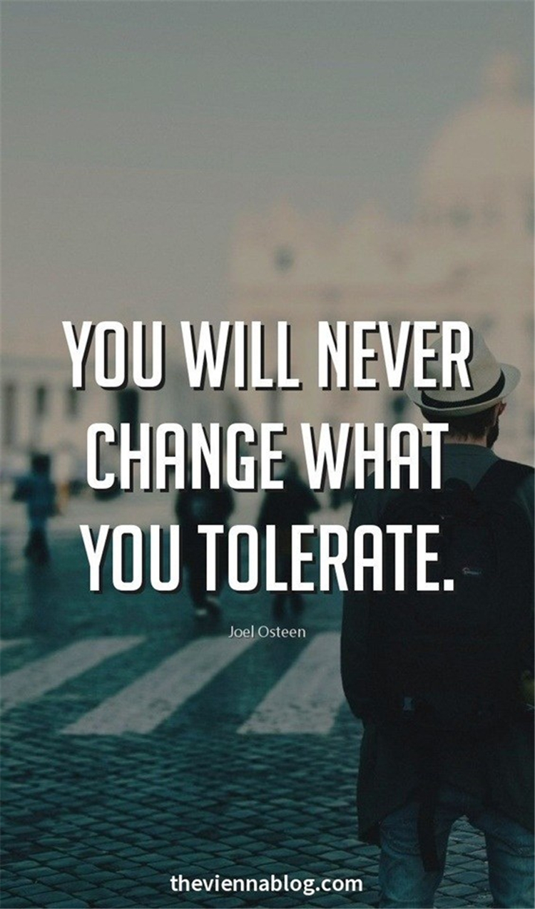 You will never change what you tolerate.
